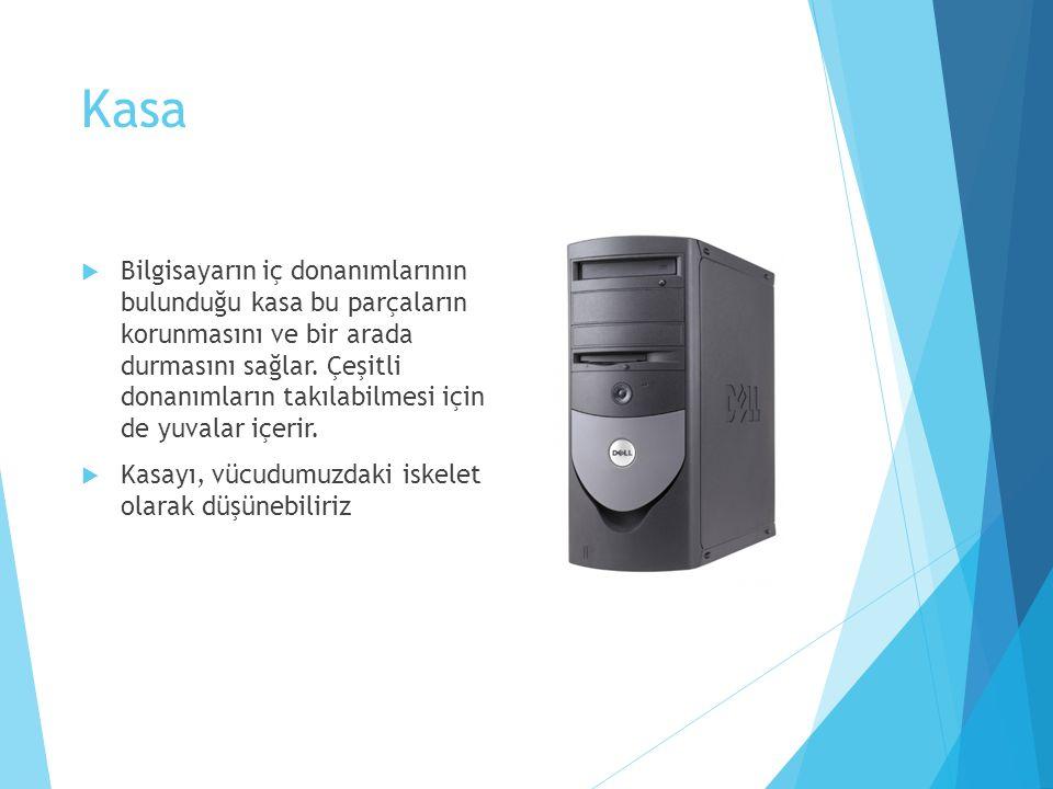 Kasa  Bilgisayarın iç donanımlarının bulunduğu kasa bu parçaların korunmasını ve bir arada durmasını sağlar.