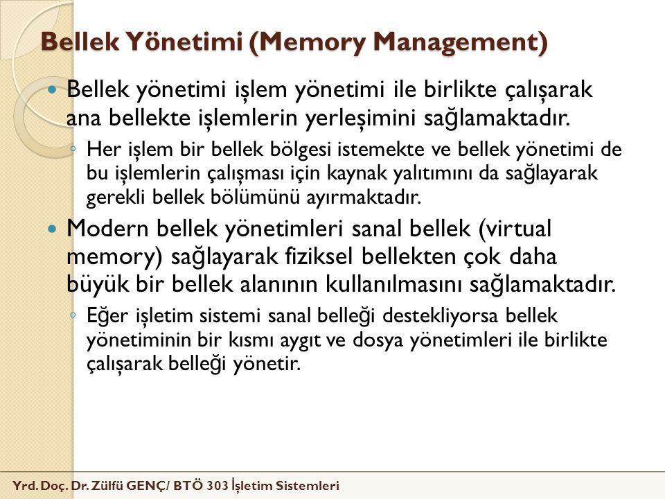 Yrd. Doç. Dr. Zülfü GENÇ/ BTÖ 303 İ şletim Sistemleri Bellek Yönetimi (Memory Management) Bellek yönetimi işlem yönetimi ile birlikte çalışarak ana be
