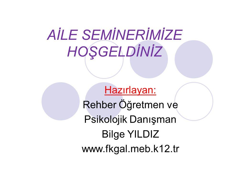 AİLE SEMİNERİMİZE HOŞGELDİNİZ Hazırlayan: Rehber Öğretmen ve Psikolojik Danışman Bilge YILDIZ www.fkgal.meb.k12.tr