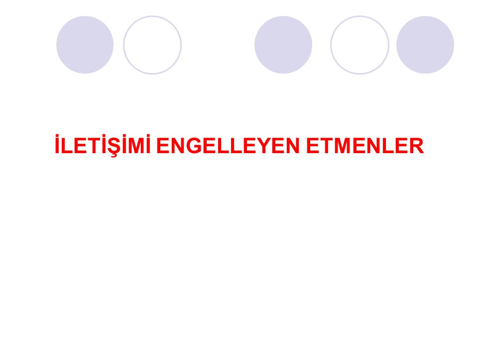 İLETİŞİMİ ENGELLEYEN ETMENLER