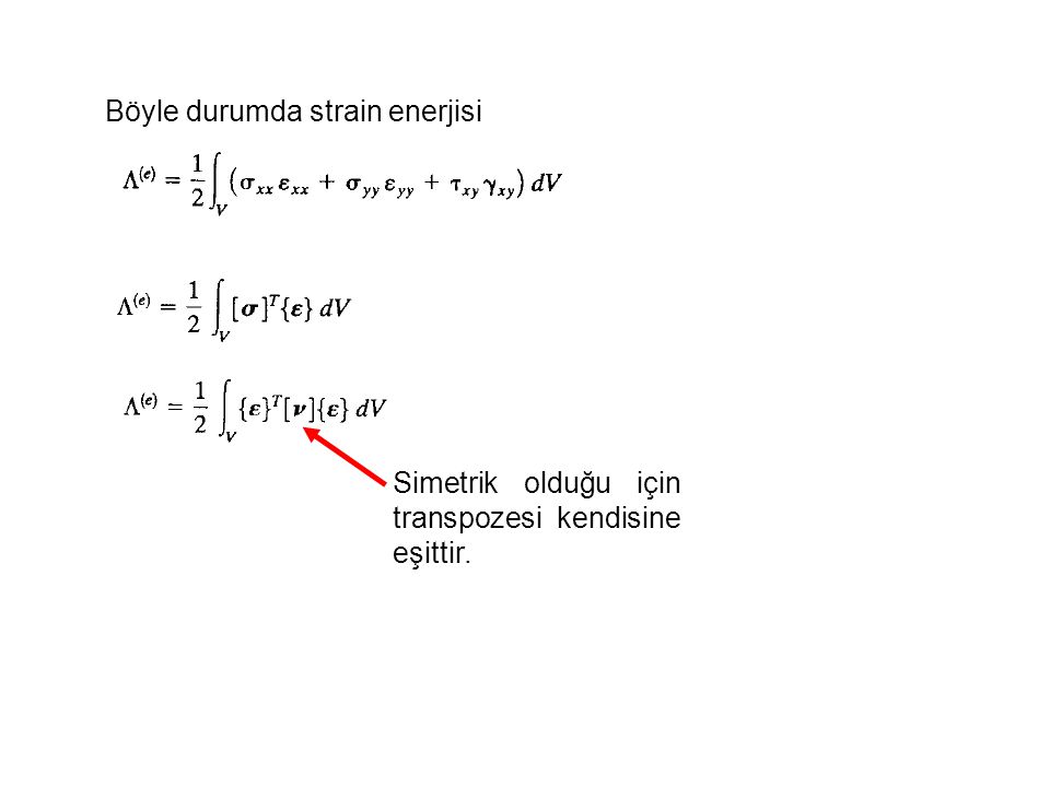 Böyle durumda strain enerjisi Simetrik olduğu için transpozesi kendisine eşittir.
