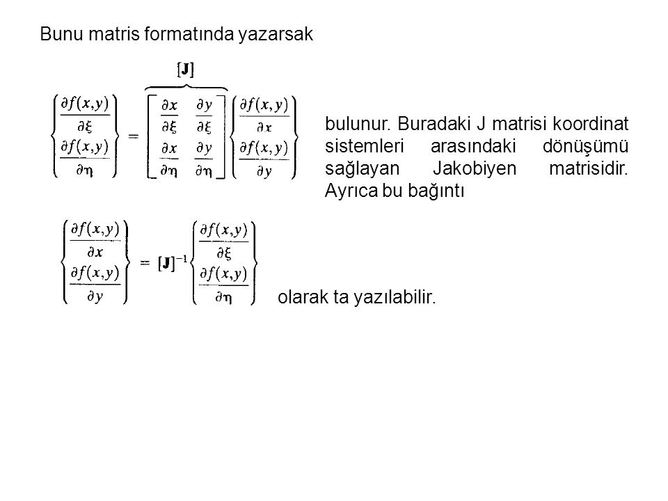 Şimdi Jakobiyen matrisi biraz açalım: Hatırlatmalar: İzoparametrik elemanlarda şekil fonksiyonları Bir matrisin tersinin alınması: