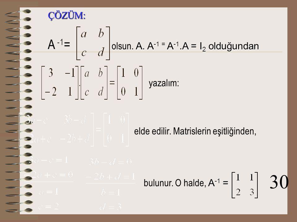 MATRİSİN ÇARPMA İŞLEMİNE GÖRE TERSİ Tanım: n.sıradan bir A matrisi için, A.B=B.A=I n koşulunu sağlayan n.