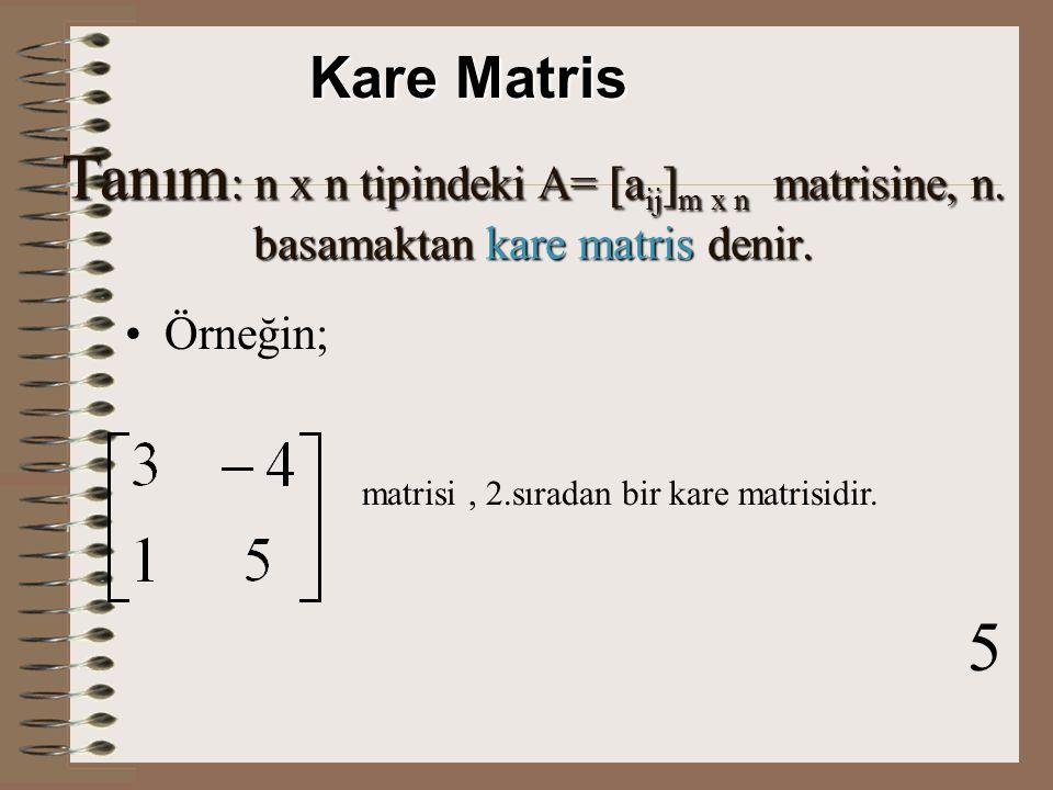 4 Tanım : A= [a ij ] m x n matrisinin her sütununa, sütun matrisi denir.