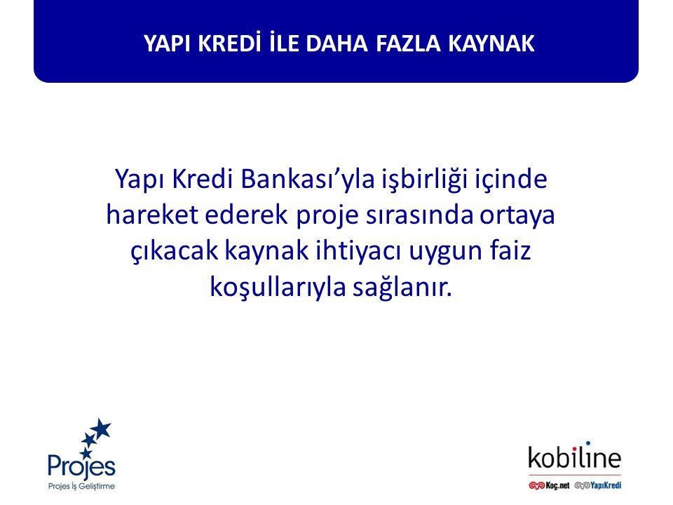 YAPI KREDİ İLE DAHA FAZLA KAYNAK Yapı Kredi Bankası'yla işbirliği içinde hareket ederek proje sırasında ortaya çıkacak kaynak ihtiyacı uygun faiz koşullarıyla sağlanır.