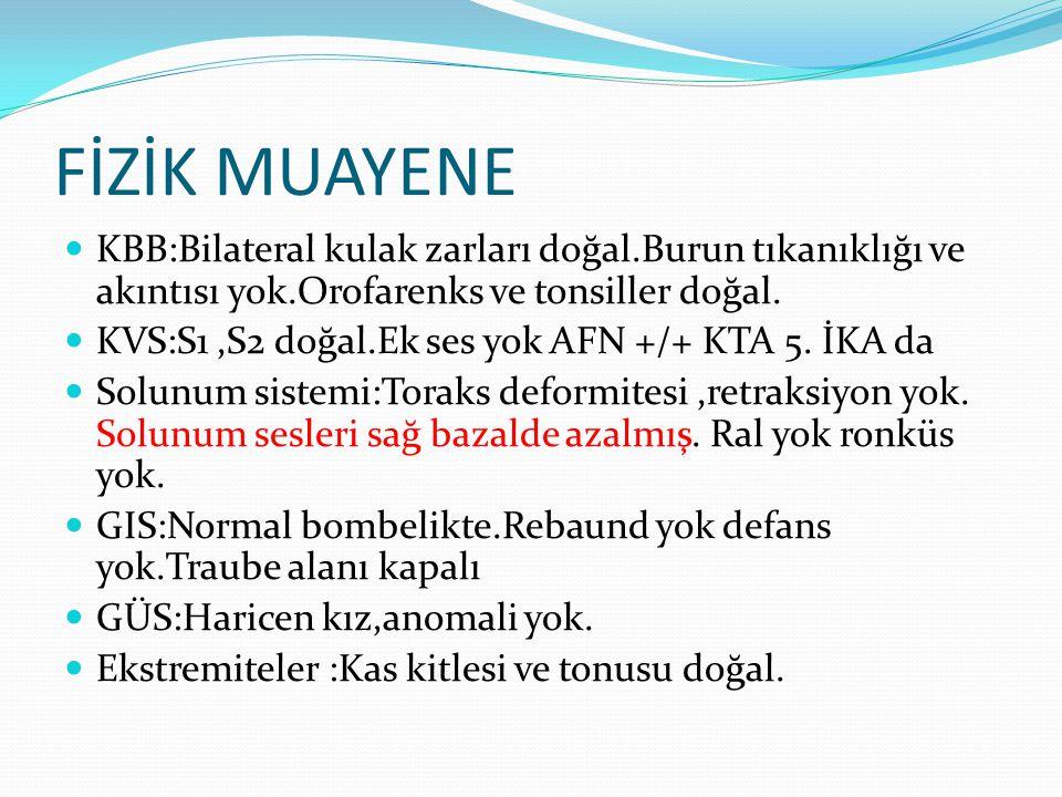 FİZİK MUAYENE KBB:Bilateral kulak zarları doğal.Burun tıkanıklığı ve akıntısı yok.Orofarenks ve tonsiller doğal. KVS:S1,S2 doğal.Ek ses yok AFN +/+ KT