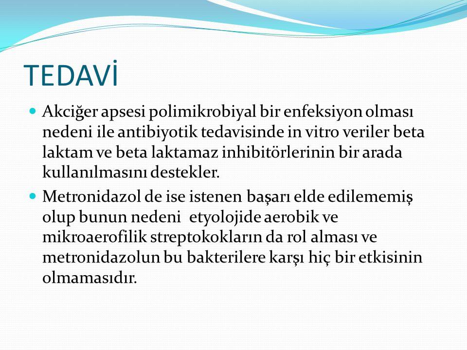 TEDAVİ Akciğer apsesi polimikrobiyal bir enfeksiyon olması nedeni ile antibiyotik tedavisinde in vitro veriler beta laktam ve beta laktamaz inhibitörl