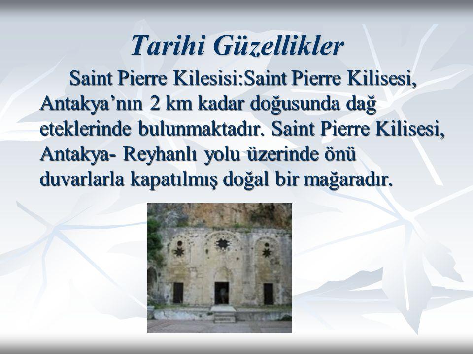Tarihi Güzellikler Saint Pierre Kilesisi:Saint Pierre Kilisesi, Antakya'nın 2 km kadar doğusunda dağ eteklerinde bulunmaktadır. Saint Pierre Kilisesi,