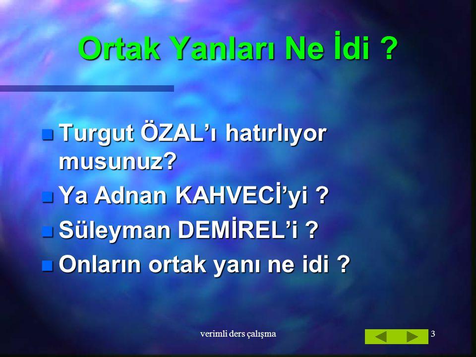 3 Ortak Yanları Ne İdi .n Turgut n Turgut ÖZAL'ı hatırlıyor musunuz.