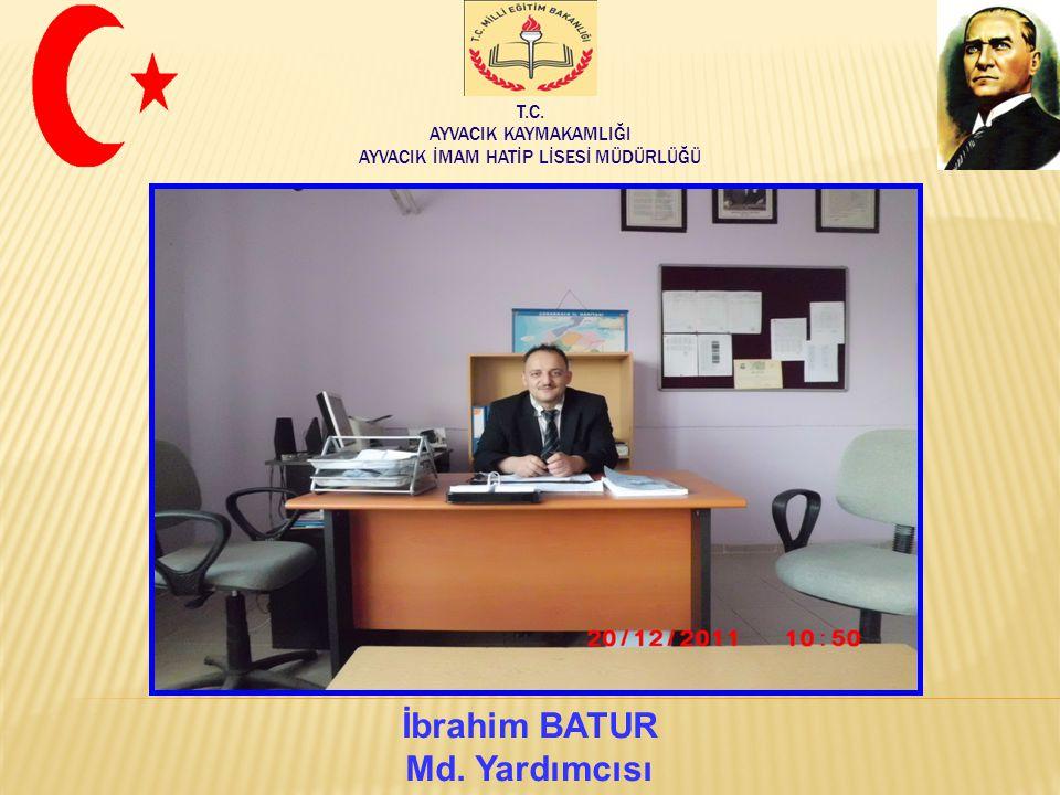 T.C. AYVACIK KAYMAKAMLIĞI AYVACIK İMAM HATİP LİSESİ MÜDÜRLÜĞÜ İbrahim BATUR Md. Yardımcısı