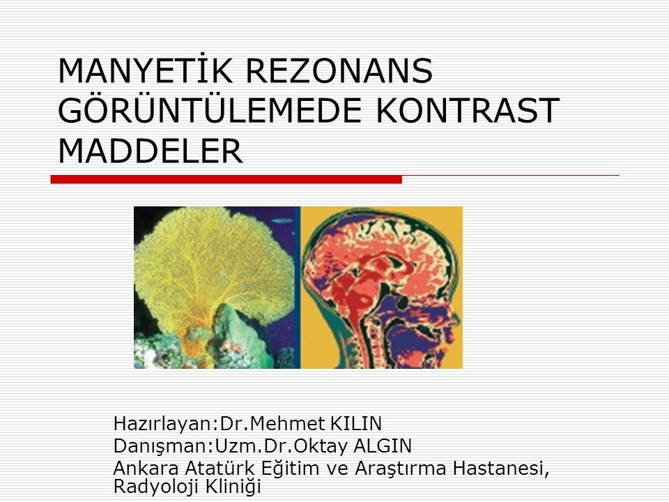 Hepatobiliyer sisteme yönelik kontrast maddeler  Hepatositler SAFRA YOLU  Mangafodipir trisodyum (Mn-DPDP)(Teslascan-1997)  Gadobenat dimeglumin (Gd-BOPTA)(MultiHance)  Gadoksetik asit disodyum (Gd-EOB-DTPA)(Primovist)