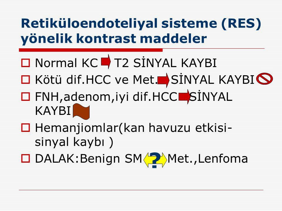 Retiküloendoteliyal sisteme (RES) yönelik kontrast maddeler  Normal KC T2 SİNYAL KAYBI  Kötü dif.HCC ve Met. SİNYAL KAYBI  FNH,adenom,iyi dif.HCC S