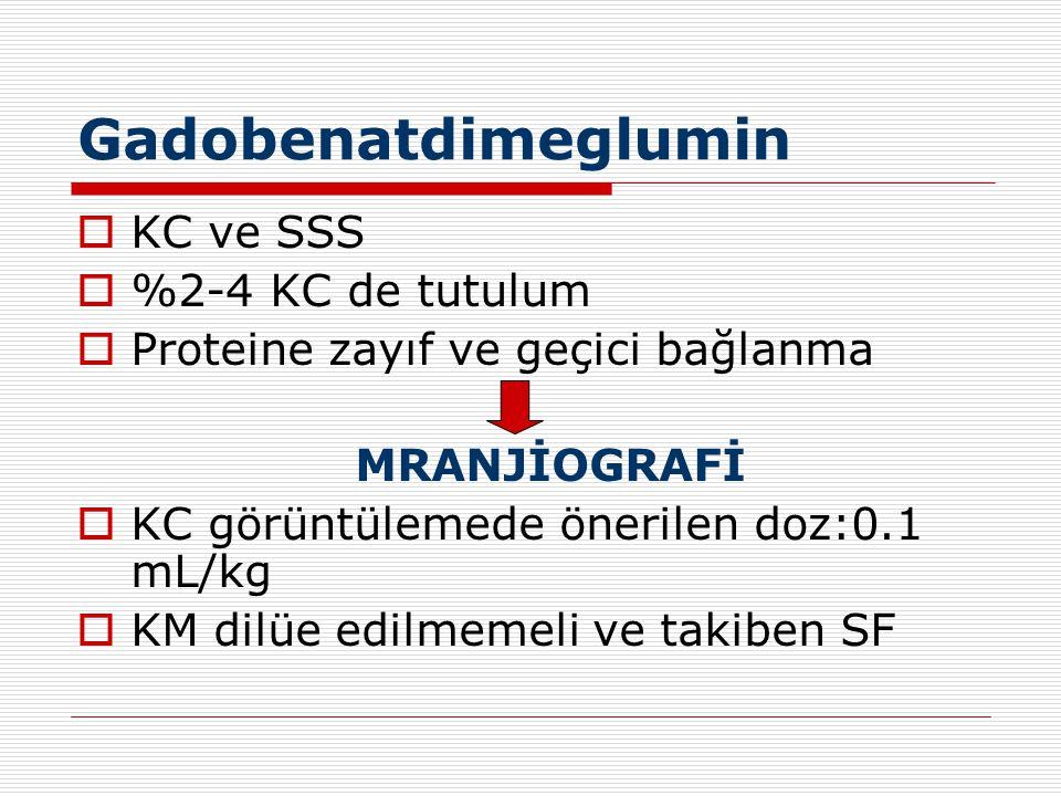 Gadobenatdimeglumin  KC ve SSS  %2-4 KC de tutulum  Proteine zayıf ve geçici bağlanma MRANJİOGRAFİ  KC görüntülemede önerilen doz:0.1 mL/kg  KM d