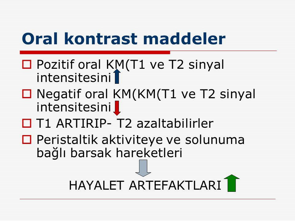 Oral kontrast maddeler  Pozitif oral KM(T1 ve T2 sinyal intensitesini  Negatif oral KM(KM(T1 ve T2 sinyal intensitesini  T1 ARTIRIP- T2 azaltabilir