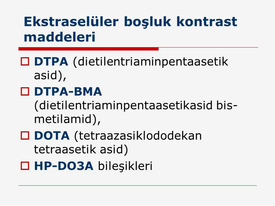 Günümüzde en sık;  Gadopentat dimeglumin (Gd-DTPA) (Magnevist,Schering AG)  Gadodiamid (Gd-DTPA-BMA) (Omniscan, Nycomed AS),  Gadoterat meglumin (Gd-DOTA) (Dotarem, Laboratoire Guerbet),  Gadoteridol (Gd-HP-DO3A) (ProHance,Bracco Diagnostics)