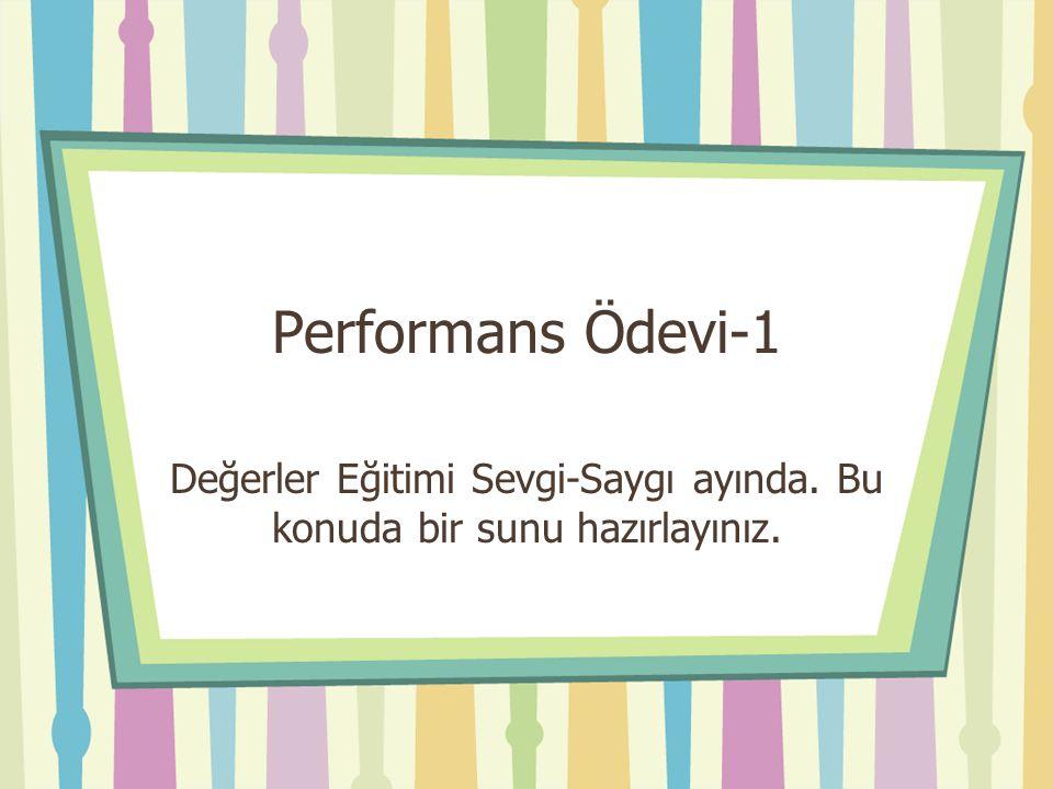 Performans Ödevi-1 Değerler Eğitimi Sevgi-Saygı ayında. Bu konuda bir sunu hazırlayınız.