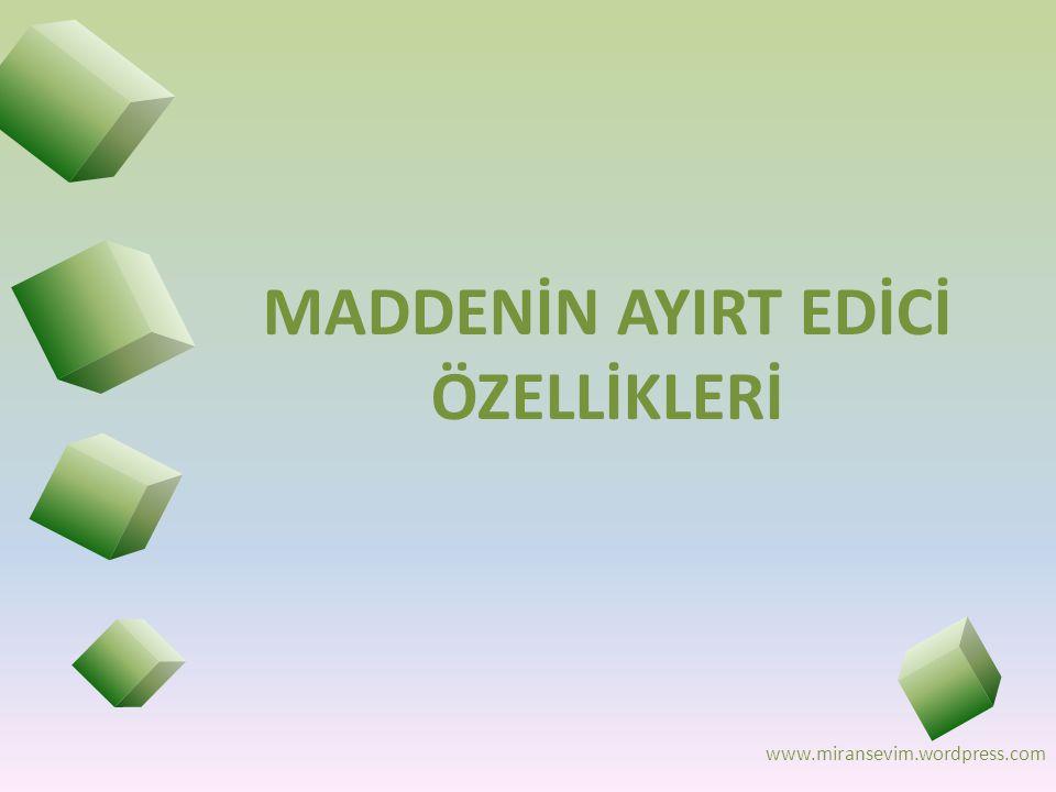 www.miransevim.wordpress.com MADDENİN AYIRT EDİCİ ÖZELLİKLERİ
