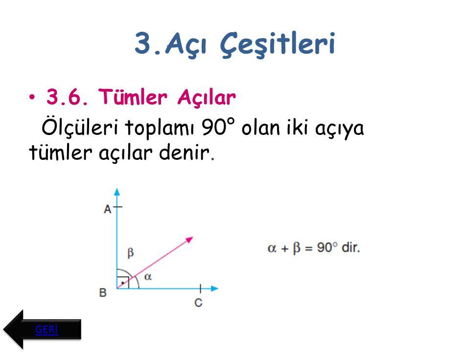 3.Açı Çeşitleri 3.7.Bütünler Açılar Ölçüleri toplamı 180° olan iki açıya bütünler açılar denir.