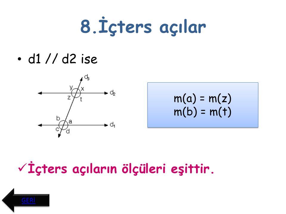 9.Dışters açılar d1 // d2 ise Dışters açıların ölçüleri eşittir. m(c)=m(x)=m(d)=m(y) GERİ