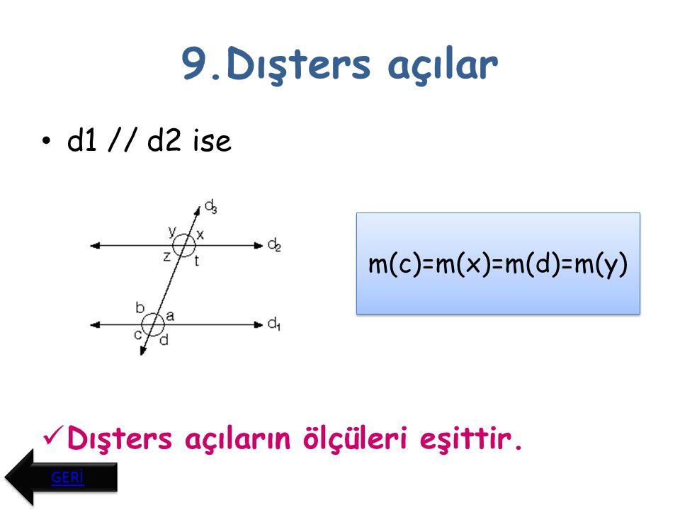 10.Karşı durumlu açılar d1 // d2 ise Karşı durumlu açıların toplamı 180°dır.