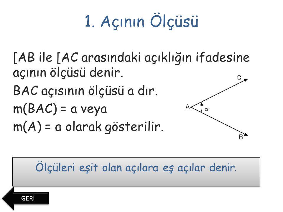 1.Açının Ölçüsü [AB ile [AC arasındaki açıklığın ifadesine açının ölçüsü denir.