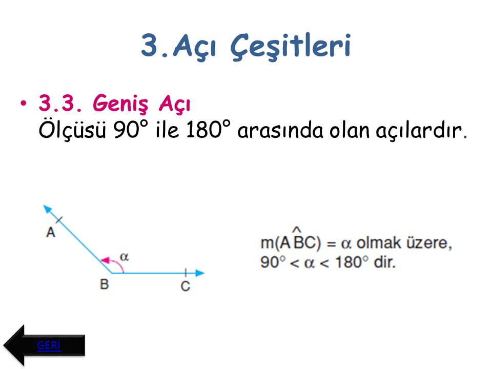 3.Açı Çeşitleri 3.4. Doğru Açı Ölçüsü 180° olan açılardır. İPUCU İPUCU