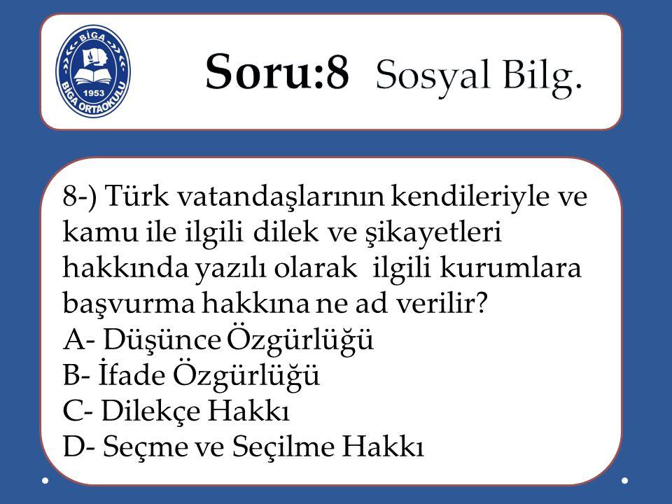 8-) Türk vatandaşlarının kendileriyle ve kamu ile ilgili dilek ve şikayetleri hakkında yazılı olarak ilgili kurumlara başvurma hakkına ne ad verilir?