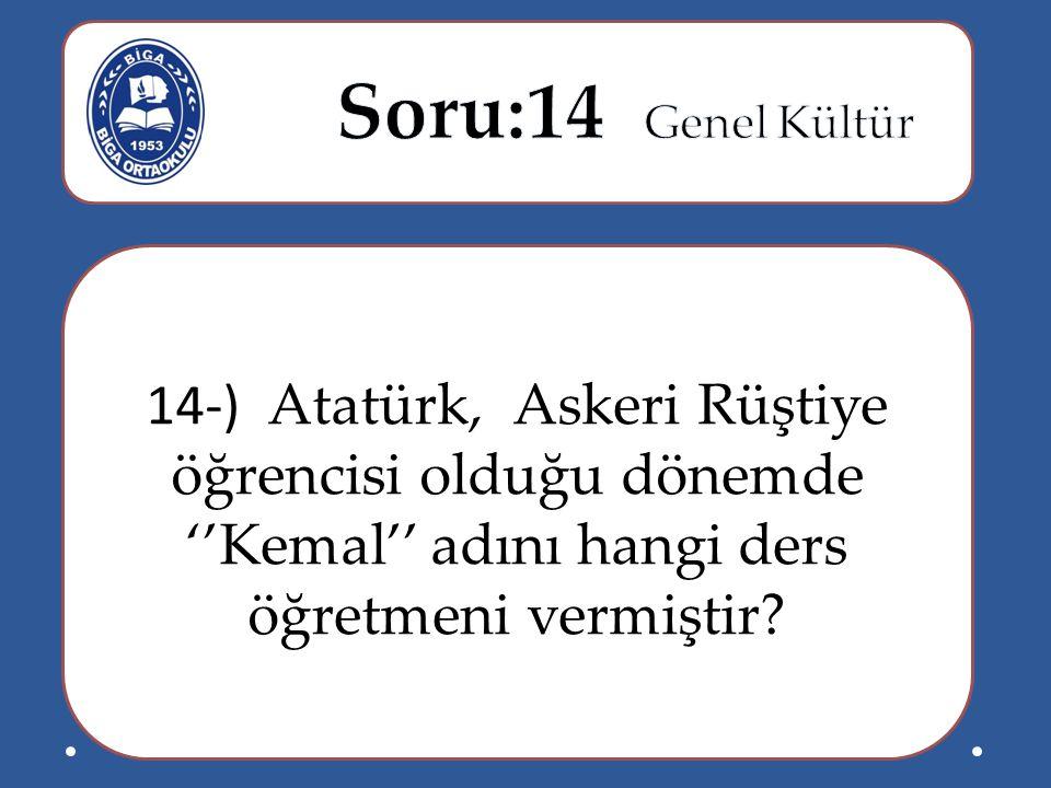 14-) Atatürk, Askeri Rüştiye öğrencisi olduğu dönemde ''Kemal'' adını hangi ders öğretmeni vermiştir?