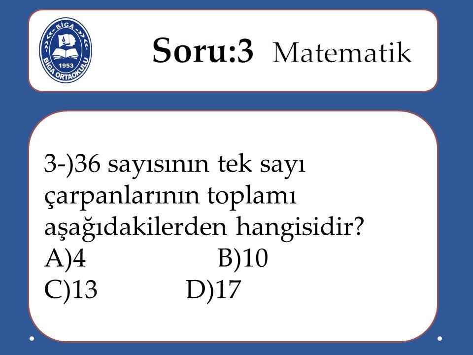 3-)36 sayısının tek sayı çarpanlarının toplamı aşağıdakilerden hangisidir? A)4 B)10 C)13 D)17