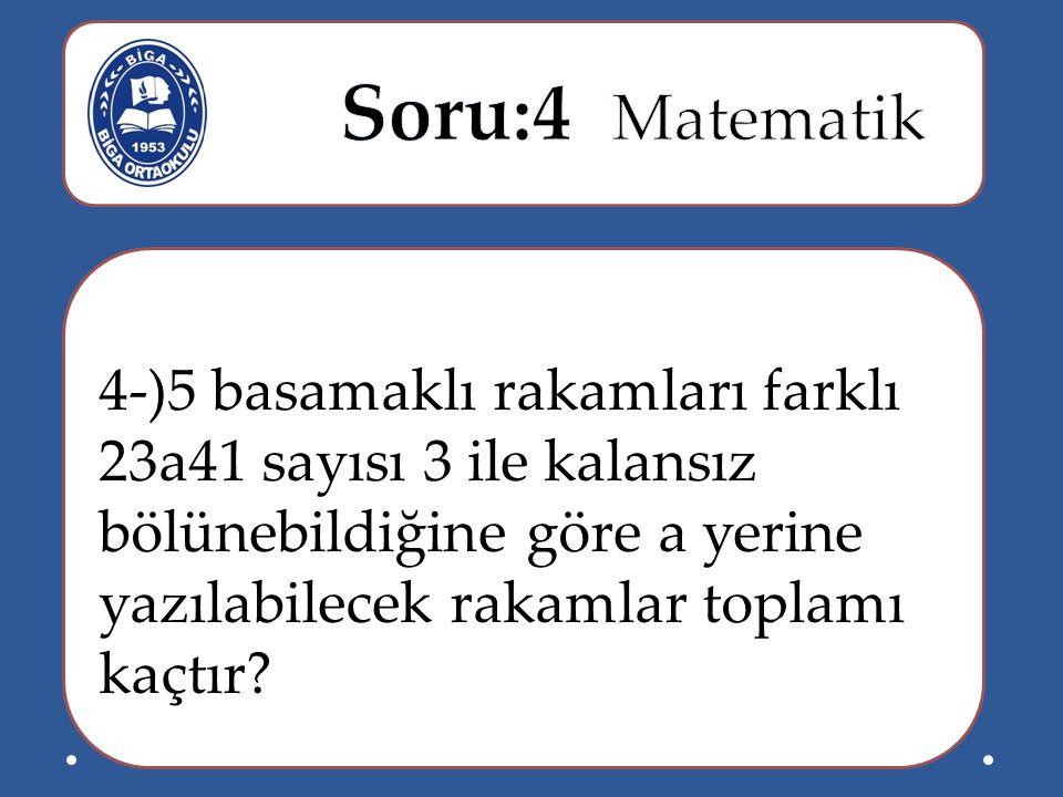 4-)5 basamaklı rakamları farklı 23a41 sayısı 3 ile kalansız bölünebildiğine göre a yerine yazılabilecek rakamlar toplamı kaçtır?