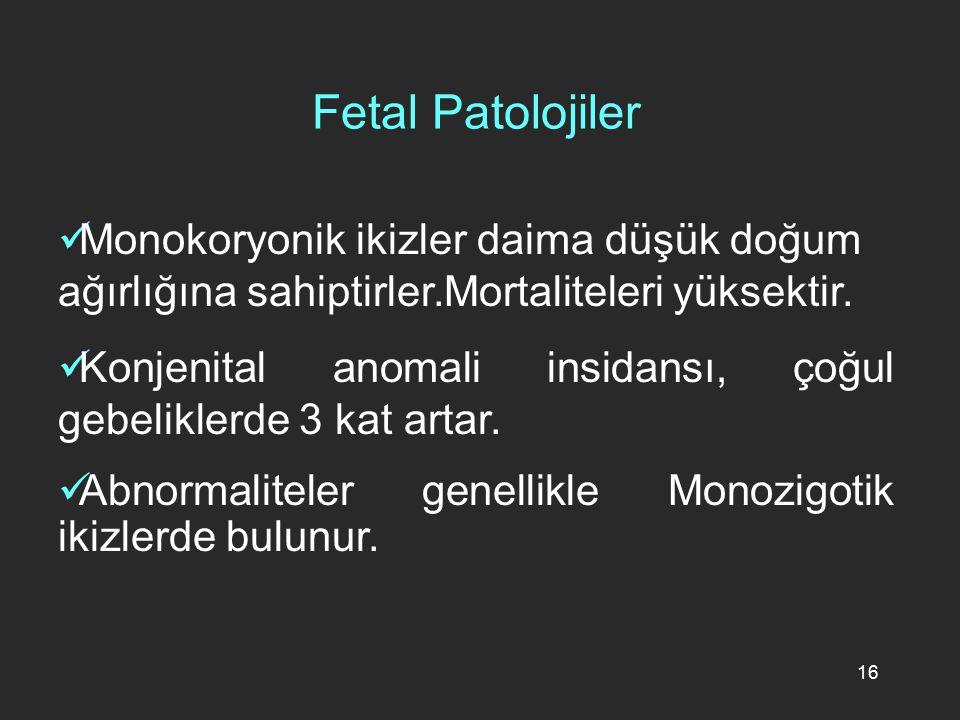 16 Monokoryonik ikizler daima düşük doğum ağırlığına sahiptirler.Mortaliteleri yüksektir. Konjenital anomali insidansı, çoğul gebeliklerde 3 kat artar