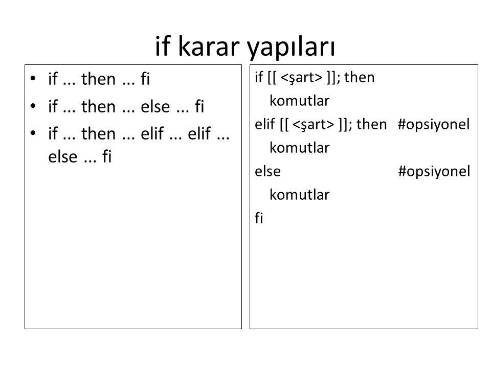if karar yapıları if... then... fi if... then... else... fi if... then... elif... elif... else... fi if [[ ]]; then komutlar elif [[ ]]; then #opsiyon