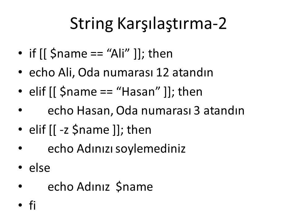 """String Karşılaştırma-2 if [[ $name == """"Ali"""" ]]; then echo Ali, Oda numarası 12 atandın elif [[ $name == """"Hasan"""" ]]; then echo Hasan, Oda numarası 3 at"""