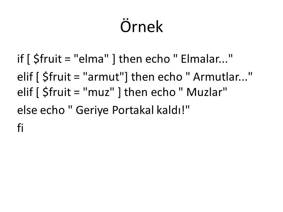 Örnek if [ $fruit =