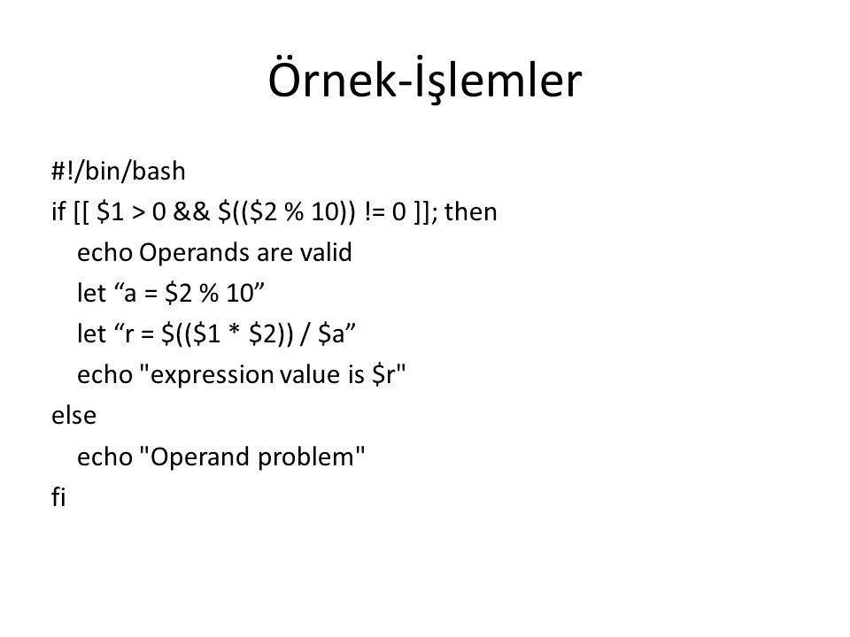 """Örnek-İşlemler #!/bin/bash if [[ $1 > 0 && $(($2 % 10)) != 0 ]]; then echo Operands are valid let """"a = $2 % 10"""" let """"r = $(($1 * $2)) / $a"""" echo"""