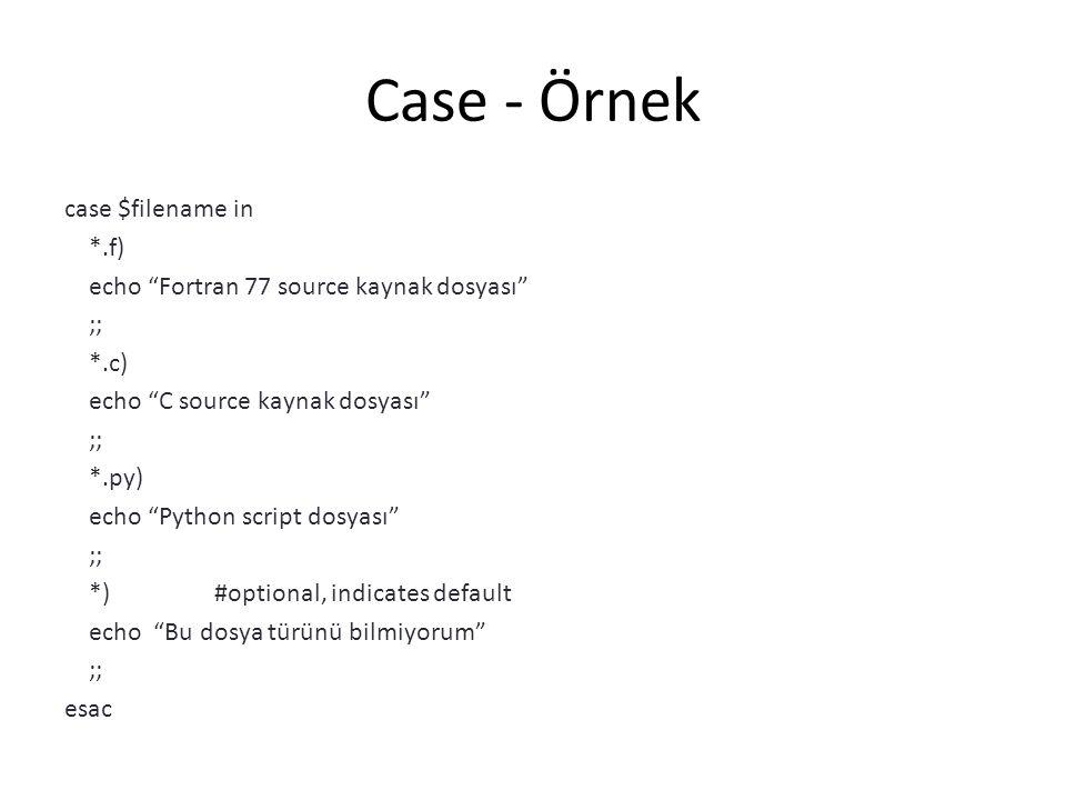 """Case - Örnek case $filename in *.f) echo """"Fortran 77 source kaynak dosyası"""" ;; *.c) echo """"C source kaynak dosyası"""" ;; *.py) echo """"Python script dosyas"""