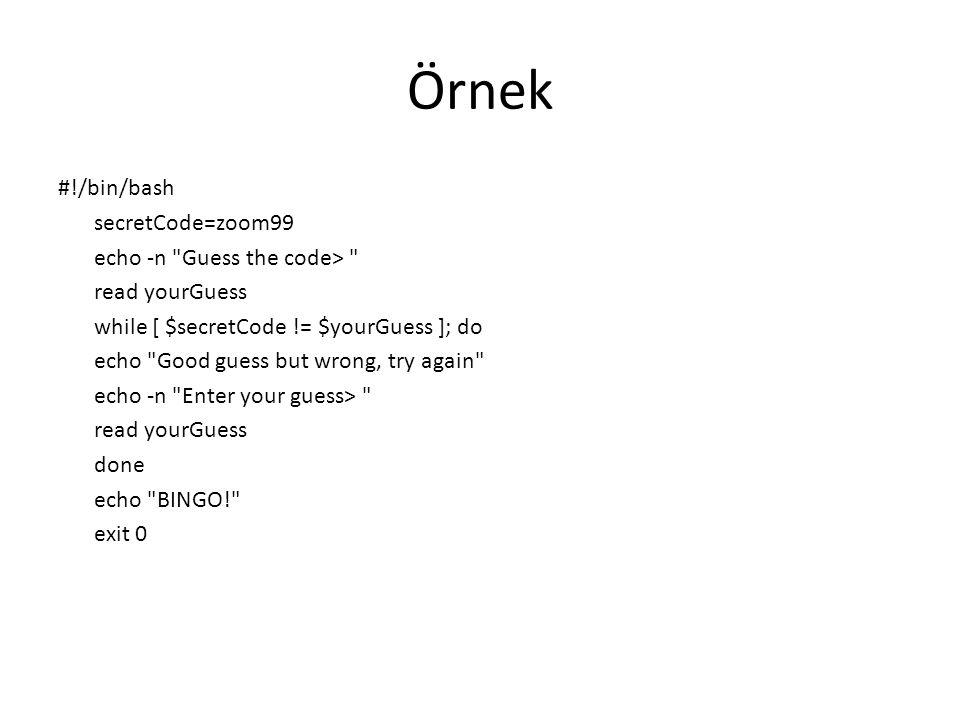 Örnek #!/bin/bash secretCode=zoom99 echo -n