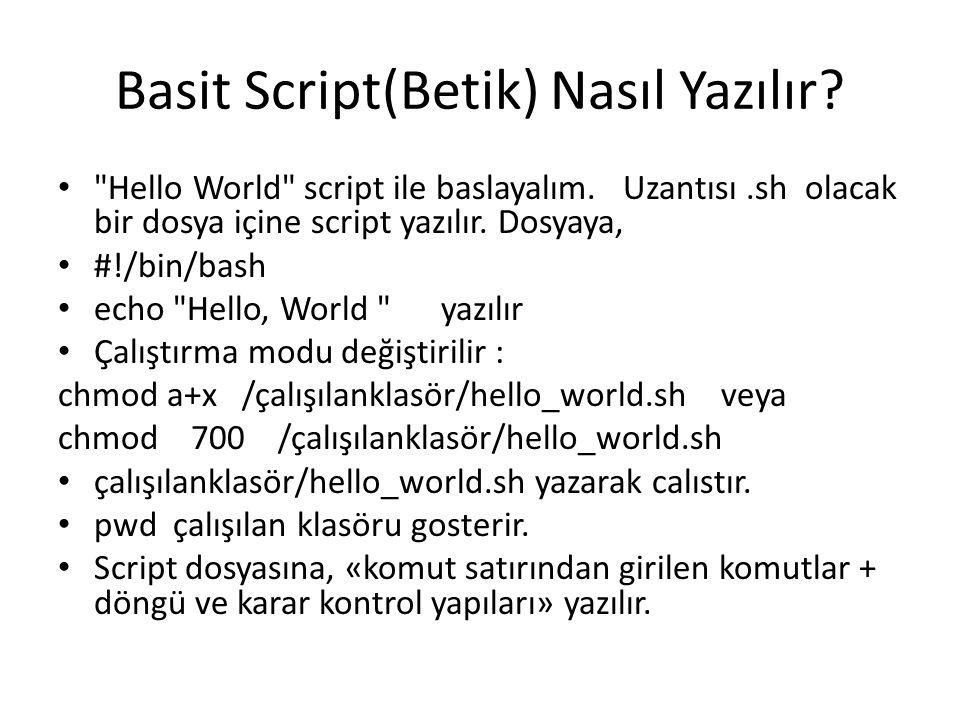 For Loop İkinci Kullanım şekli: for (( EXPR1; EXPR2; EXPR3 )) do komutlar done Örnek: for (( i=0; i<$IMAX;i++ )); do echo $name . $i done
