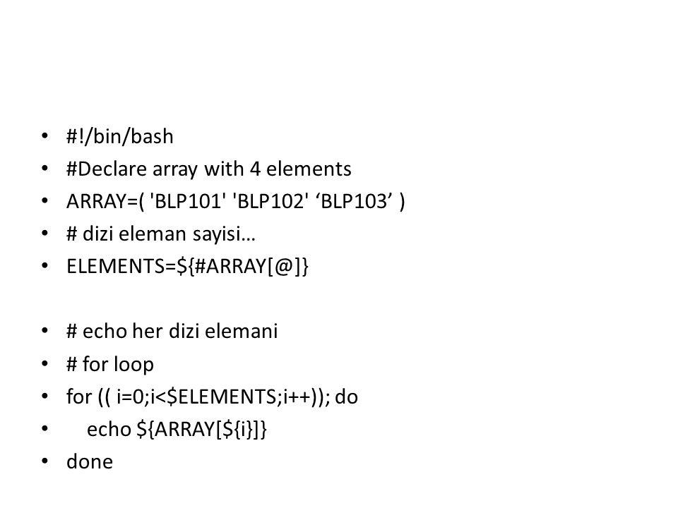 #!/bin/bash #Declare array with 4 elements ARRAY=( 'BLP101' 'BLP102' 'BLP103' ) # dizi eleman sayisi… ELEMENTS=${#ARRAY[@]} # echo her dizi elemani #