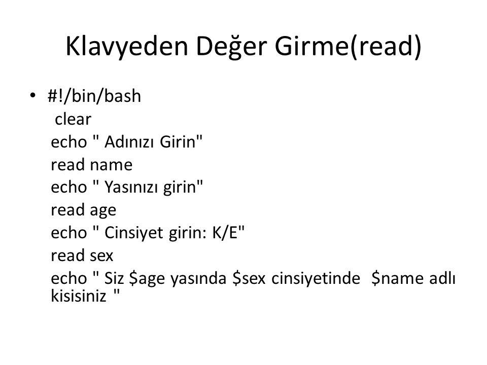Klavyeden Değer Girme(read) #!/bin/bash clear echo