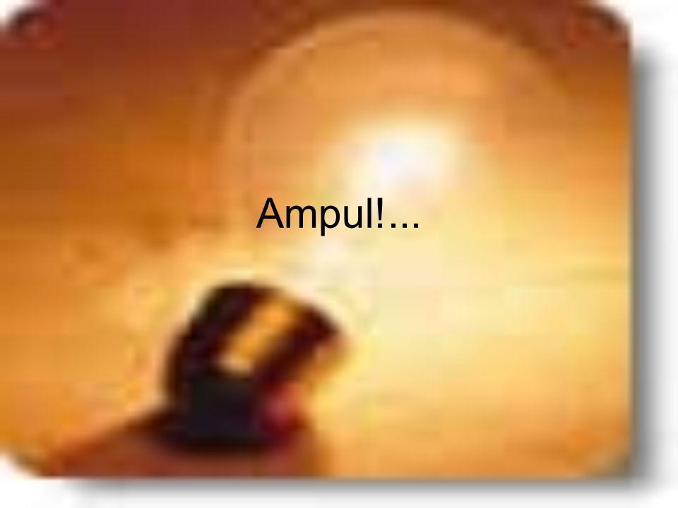 Ampul!...