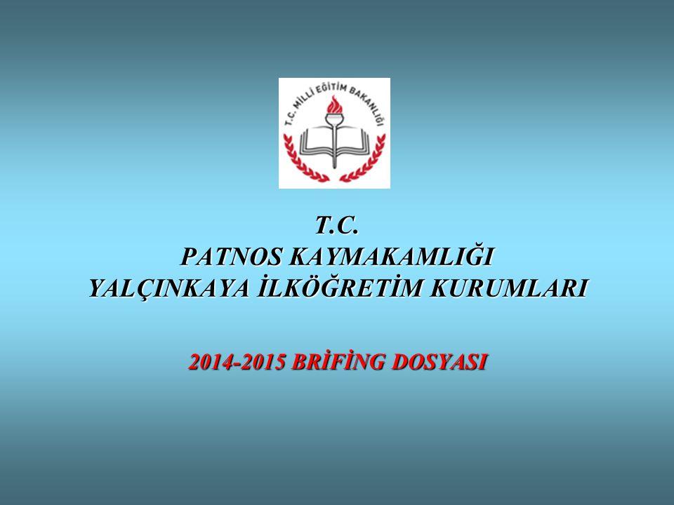 T.C. PATNOS KAYMAKAMLIĞI YALÇINKAYA İLKÖĞRETİM KURUMLARI 2014-2015 BRİFİNG DOSYASI
