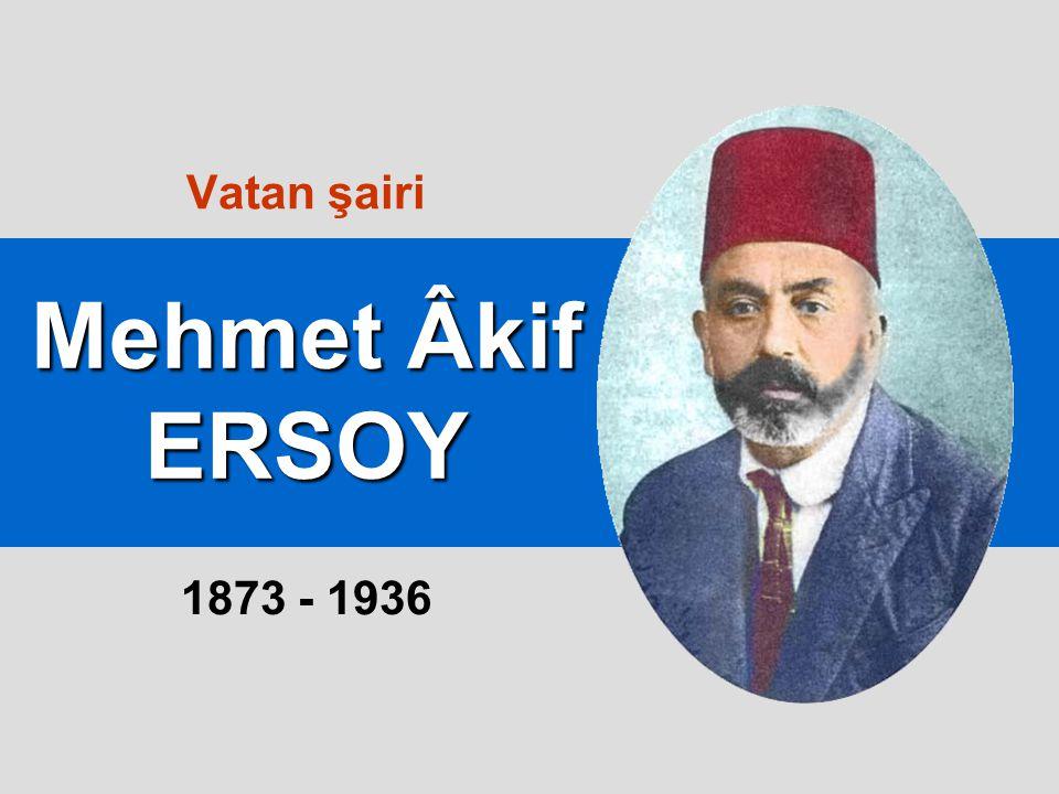 Mehmet Âkif ERSOY Vatan şairi 1873 - 1936