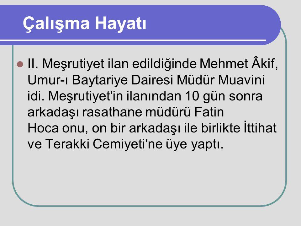 Çalışma Hayatı II. Meşrutiyet ilan edildiğinde Mehmet Âkif, Umur-ı Baytariye Dairesi Müdür Muavini idi. Meşrutiyet'in ilanından 10 gün sonra arkadaşı