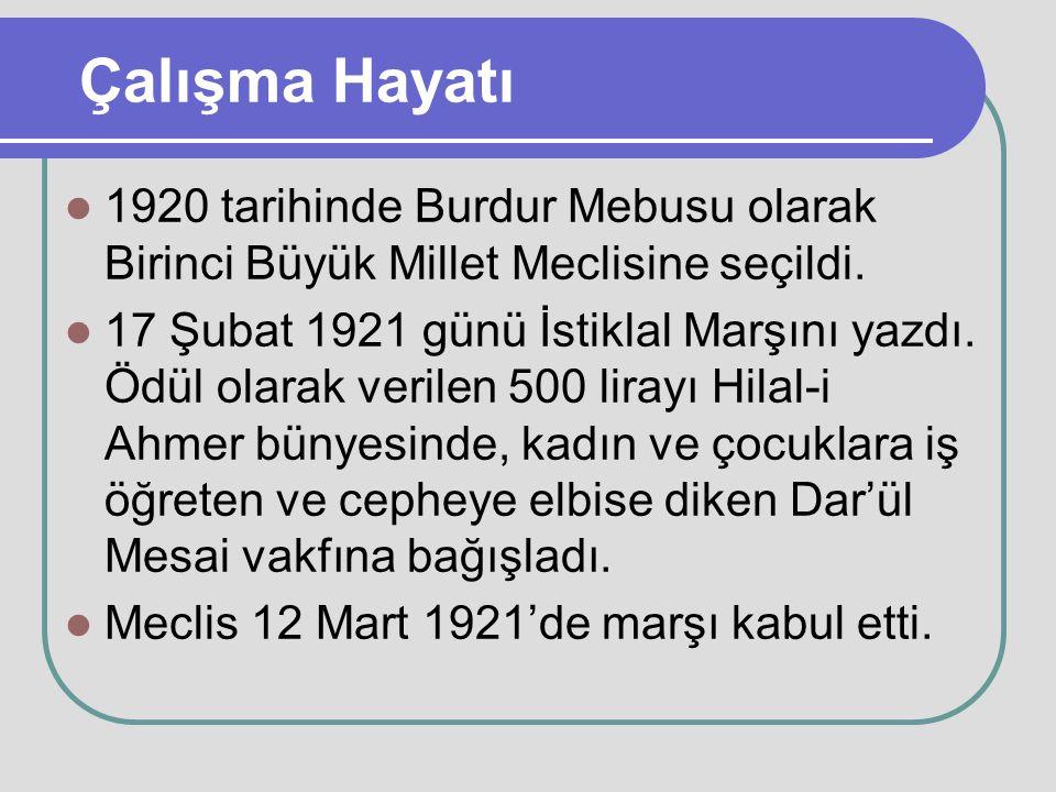 Çalışma Hayatı 1920 tarihinde Burdur Mebusu olarak Birinci Büyük Millet Meclisine seçildi. 17 Şubat 1921 günü İstiklal Marşını yazdı. Ödül olarak veri