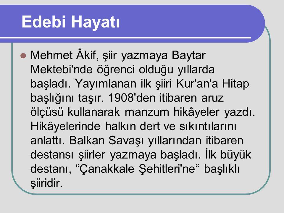 Edebi Hayatı Mehmet Âkif, şiir yazmaya Baytar Mektebi'nde öğrenci olduğu yıllarda başladı. Yayımlanan ilk şiiri Kur'an'a Hitap başlığını taşır. 1908'd