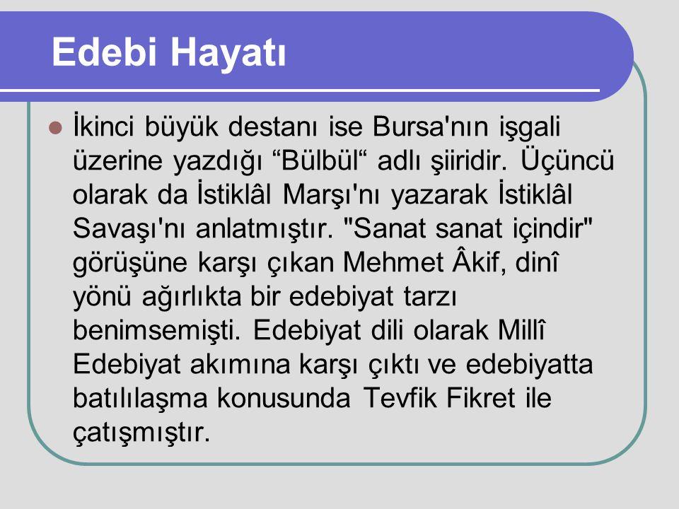 """Edebi Hayatı İkinci büyük destanı ise Bursa'nın işgali üzerine yazdığı """"Bülbül"""" adlı şiiridir. Üçüncü olarak da İstiklâl Marşı'nı yazarak İstiklâl Sav"""