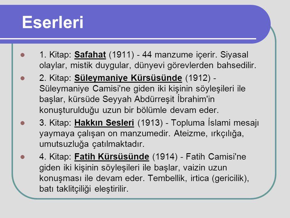 Eserleri 1. Kitap: Safahat (1911) - 44 manzume içerir. Siyasal olaylar, mistik duygular, dünyevi görevlerden bahsedilir. 2. Kitap: Süleymaniye Kürsüsü