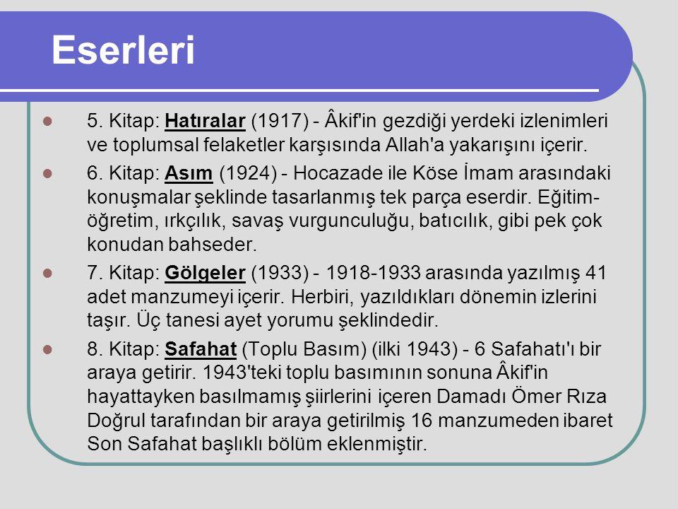 Eserleri 5. Kitap: Hatıralar (1917) - Âkif'in gezdiği yerdeki izlenimleri ve toplumsal felaketler karşısında Allah'a yakarışını içerir. 6. Kitap: Asım