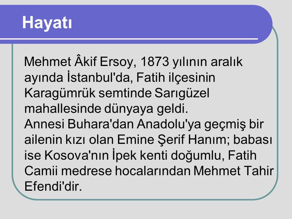 Hayatı Mehmet Âkif Ersoy, 1873 yılının aralık ayında İstanbul'da, Fatih ilçesinin Karagümrük semtinde Sarıgüzel mahallesinde dünyaya geldi. Annesi Buh